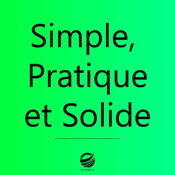 Simple, pratique et solide